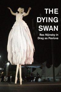 The-Dying-Swan-Ras-Nijinsky-in-Drag-as-Pavlova_2016_Portrait-Poster-Image_Tego